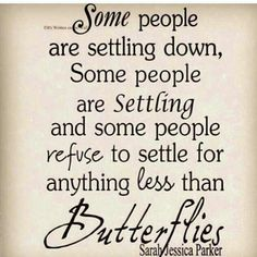 Some people refuse to settle for anything less than butterflies - Carrie Bradshaw quote