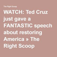 WATCH: Ted Cruz just gave a FANTASTIC speech about restoring America » The Right Scoop -