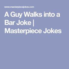 A Guy Walks into a Bar Joke | Masterpiece Jokes