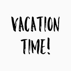 vacation time!