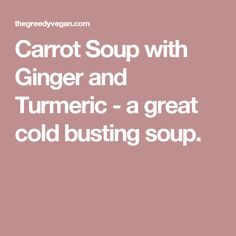 Carrot Soup with Ginger and Turmeric - a great cold busting soup.