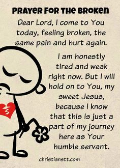 Dear Lord, here I am today, feeling lost and feeling the same pain and hurt again. I am honestly feeling tired, weak and broken. Prayer Scriptures, Bible Prayers, Faith Prayer, Prayer Quotes, My Prayer, Spiritual Quotes, Faith Quotes, Bible Quotes, Bible Verses