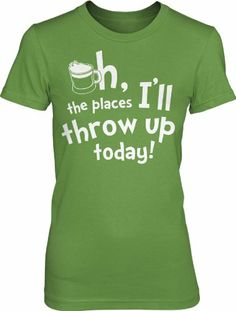Shop Womens The Places I'll Throw Up Today T Shirt Funny St Patricks Day Tee (green) XL. St Patrick's Day Outfit, Outfit Of The Day, St Pattys, St Patricks Day, Erin Go Braugh, Happy St Patty's Day, Irish Girls, St Patrick Day Shirts, St Paddys Day