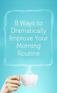 8 Ways To Dramatically Improve Your Morning Routine