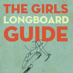 girls longboard. dunno why its specifically aimed toward girls… but good board tips and links