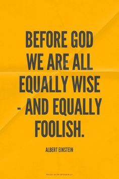 Before God we are all equally wise - and equally foolish. - Albert Einstein | Just made this with Spoken.ly