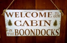 Cabin Sign Wood Welcome Sign Lake House Sign Cottage Sign Distressed Welcome To Our Cabin In The Boondocks Primitive