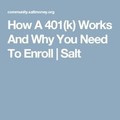 How A 401(k) Works And Why You Need To Enroll | Salt