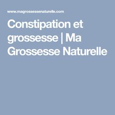 Constipation et grossesse | Ma Grossesse Naturelle