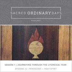 Sacred Ordinary Days Podcast, S1|E12: Pentecost + the Holy Spirit - A Sacred Journey
