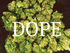 Dope to me is hard drugs this is weed big difference