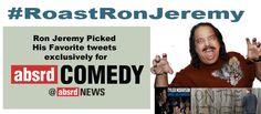 Ron Jeremy's favorite #RoastRonJeremy tweets