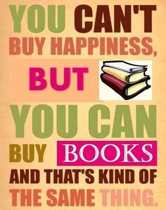 No pots comprar la felicitat, però pots comprar llibres, que s'hi assembla força ;-)
