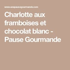 Charlotte aux framboises et chocolat blanc - Pause Gourmande