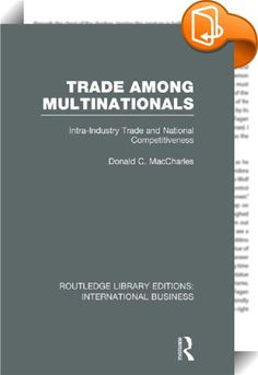 Trade Among Multinationals (RLE International Business)    ::  <P>In the 1980s many developed countries were increasingly tempted to improve their national competitiveness by adopting protectionist policies. This book demonstrates that such policies would be mistaken and do serious damage to industries in the countries concerned. This book, based on extensive original research provides important empirical evidence concerning the proportion of all trade which is intra-industry trade; co...