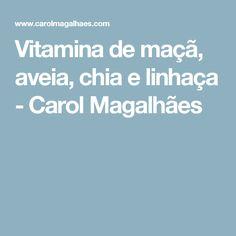 Vitamina de maçã, aveia, chia e linhaça - Carol Magalhães