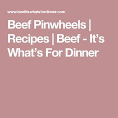 Beef Pinwheels | Recipes | Beef - It's What's For Dinner