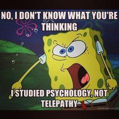 I am a psychology major not a psychic