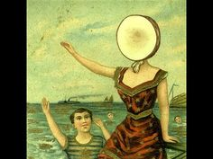 In the Aeroplane Over the Sea- Neutral Milk Hotel - YouTube