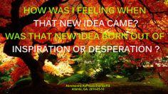 ¿Como me estaba sintiendo cuando vino esa nueva idea? ¿Esa nueva idea nació de la inspiración o de la desesperación?