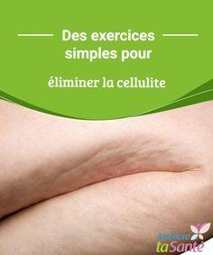 Des exercices simples pour éliminer la cellulite Vous voulez vous débarrasser de la cellulite ? Pas de panique, des solutions existent ! Découvrez les exercices les plus indiqués contre la cellulite.