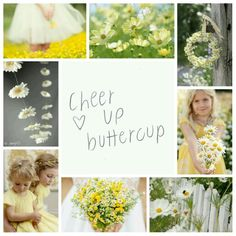 Cheer up, buttercup.