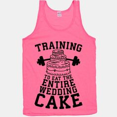 I'm only working out because I REALLY REALLY REALLY like cake and I want to EAT ALL OF IT. Prepare your body for the wedding day for the right reasons with this funny bridal fitness gear that lets... | Beautiful Designs on Graphic Tees, Tanks and Long Sleeve Shirts with New Items Every Day. Satisfaction Guaranteed. Easy Returns.