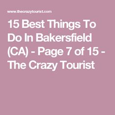 15 Best Things To Do In Bakersfield (CA) - Page 7 of 15 - The Crazy Tourist
