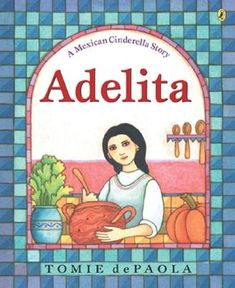 Adelita: A Mexican Cinderella Story by Tomie dePaola (a very beautiful book!)