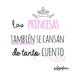 The princesses also get tired of so much story. can find Princesses and more on our website.The princesses also get tired of so much story. Motivational Phrases, Inspirational Quotes, Me Quotes, Funny Quotes, Qoutes, Quotes En Espanol, Mr Wonderful, More Than Words, Spanish Quotes