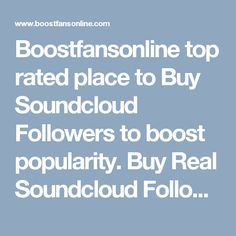 Boostfansonline top rated place to Buy Soundcloud Followers to boost popularity. Buy Real Soundcloud Followers with permanent followers and fast delivery.