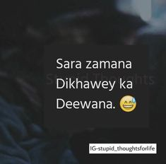 LiKe our khandaan😑😑😑 Funny Quotes In Hindi, Funny Attitude Quotes, Desi Quotes, Cute Funny Quotes, Funny Picture Quotes, Sarcastic Quotes, Funny Thoughts, Urdu Quotes, Deep Thoughts