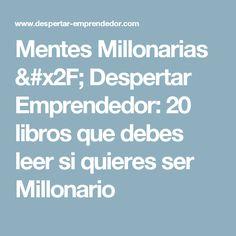 Mentes Millonarias / Despertar Emprendedor: 20 libros que debes leer si quieres ser Millonario