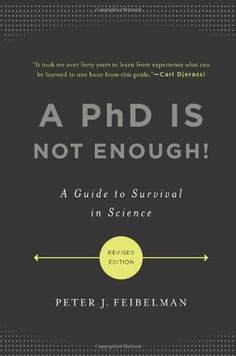 A PhD Is Not Enough!: A Guide to Survival in Science by Peter J. Feibelman,http://www.amazon.com/dp/0465022227/ref=cm_sw_r_pi_dp_VuEqtb0GJ7DB3MP6
