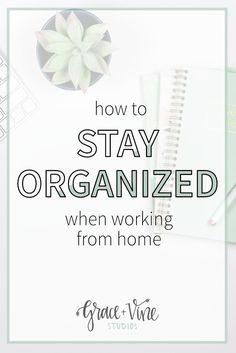 how to stay organized when working from home small business tips organization in business