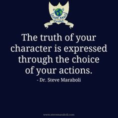 The truth of your character is expressed through the choice of your actions..