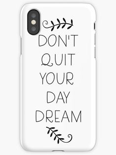 Buy 'Don't Quit your day dream.' Phone case cool beautiful nice print color quote inspirational motivational positive