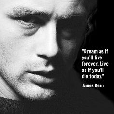 """Dream as if you'll live forever. Live as if you'll die today."""" Favorite Quote: James Dean <3"""