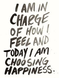 I am in charge of how I feel...........