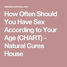 How Often Should You Have Sex According to Your Age (CHART) - Natural Cures House