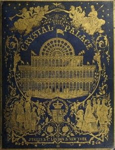 The History and Description of the Crystal Palace, for the Great Exhibition of 1851 in London
