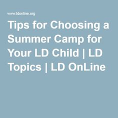 Tips for Choosing a Summer Camp for Your LD Child | LD Topics | LD OnLine