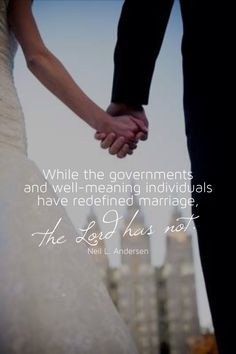 While the governments and well-meaning individuals have redefined marriage, the Lord has not. -Elder Neil L. Andersen LDS Quotes #lds #mormon