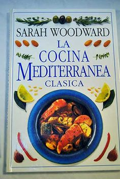 Título: La cocina mediterránea clásica / Autor: Woodward, Sarah / Ubicación: FCCTP – Gastronomía – Tercer piso / Código:  G/EUR/ 641.5 W88