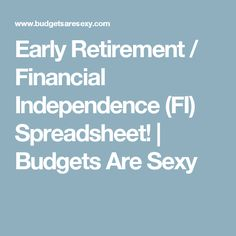 Early Retirement / Financial Independence (FI) Spreadsheet! | Budgets Are Sexy
