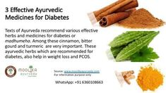 3 Effective Ayurvedic Medicines for Diabetes Texts of Ayurveda recommend various effective herbs and medicines for diabetes or madhumeha. Among these cinnamon, bitter gourd and turmeric are very important. These ayurvedic herbs which are recommended for Pcos Medicine, Ayurvedic Medicine For Diabetes, Treatment For Pcos, Cinnamon Health Benefits, Turmeric Health Benefits, Ayurvedic Herbs, Ayurveda