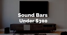 What are some of the Best Sound Bars under $300?