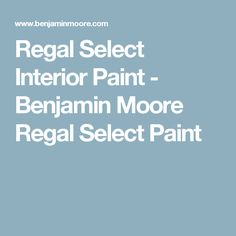 Regal Select Interior Paint - Benjamin Moore Regal Select Paint
