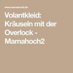 Volantkleid: Kräuseln mit der Overlock - Mamahoch2