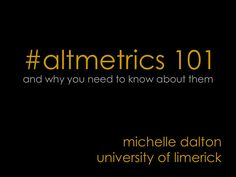 altmetrics-101 by Mish Dalton via Slideshare